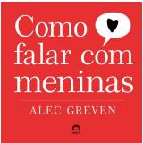 Como Falar com Meninas - Alec Greven