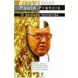Paulo Francis: O Soldado Fanfarrão - George Moura