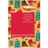 M&Guia Selected - O Melhor de Londres, Paris, Milão, Miami e Buenos Aires - Erika dos Mares Guia