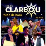 Grupo Clareou - Tudo De Bom - Ao Vivo (CD) - Grupo Clareou