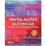 Instalações Elétricas E O Projeto De Arquitetura - Roberto de Carvalho Júnior