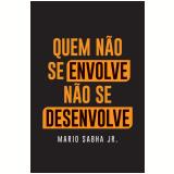 Quem Não Se Envolve Não Se Desenvolve - Mario Sabha Jr