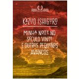 Minha Noite no Século XX e Outros Pequenos Avanços - Kazuo Ishiguro