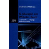 A Educação em Wilhelm Reich - Sara Quenzer Matthiesen