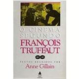 O Cinema Segundo François Truffaut - Anne Gillain