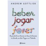Beber, Jogar, F@#er - Andrew Gottlieb