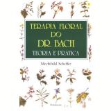 Terapia Floral do Dr.bach:teoria e Pratica - Mechthild Scheffer