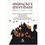Migração e Identidade Olhares sobre o Tema - Milton Guran, Maria Jandyra Cavalcanti Cunha, Geraldo Hasse