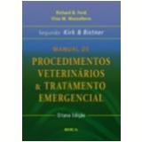 Manual de Procedimentos Veterin�rios e Tratamento Emergencial 8� Edi��o - Elisa M. Mazzaferro, Richard B. Ford