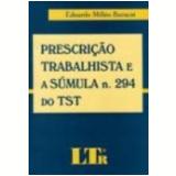 Prescri��o Trabalhista e a Sumula N.294 do Tst - Eduardo Mill�o Baracat