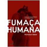 Fumaça Humana - Nicholson Baker