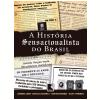 A Hist�ria Sensacionalista do Brasil