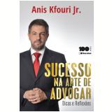 Sucesso Na Arte De Advogar - Anis Kfouri Jr