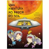 Uma Aventura Ao Redor Do Sol - Samuel Murgel Branco, Luiz Eduardo Ricon, Maya Reyes-ricon