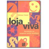 Loja Viva - Revolucao No Pequeno Varejo Brasileiro - Edmour Saiani