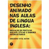 Desenho animado nas aulas de língua inglesa (Ebook) - Adelmário Vital Matos