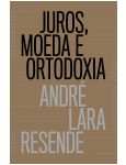 Juros, Moeda E Ortodoxia - Teorias Monetárias E Controvérsias Políticas