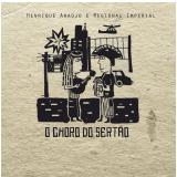Henrique Araújo & Regional Imperial - O Choro do Sertão (CD) - Regional Imperial, Henrique Araújo