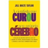 A Cientista que Curou seu Próprio Cérebro - Jill Bolte Taylor