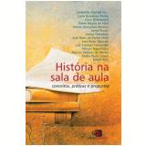 História na Sala de Aula Conceitos, Práticas e Propostas - Leandro Karnal