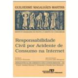 Responsabilidade Civil por Acidente de Consumo na Internet Vol. 35 - Guilherme Magalh�es Martins