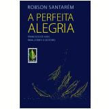 A Perfeita Alegria - Robson Santarém