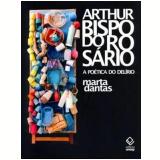 Arthur Bispo do Rosário - Marta Dantas