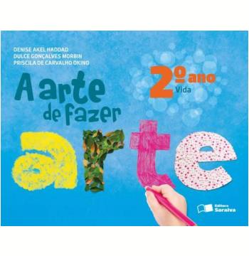 A Arte de Fazer Arte - 2º Ano - Vida - Ensino Fundamental I