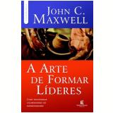 A Arte De Formar Lideres - John C. Maxwell