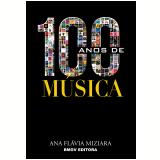 100 Anos de Música (Ebook) - Ana Flavia Miziara