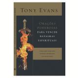 Orações Poderosas Para Vencer Batalhas Espirituais - Tony Evans