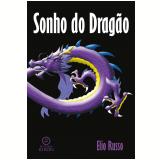 Sonho do Dragão (Ebook) - Elio Russo