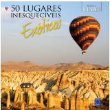 50 Lugares Inesquecíveis Exóticos - Paulo Basso Jr.