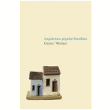 Arquitetura Popular Brasileira - Günter Weimer