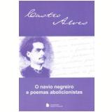 O Navio Negreiro E Poemas Abolicionistas - Castro Alves