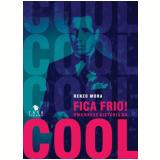 Fica Frio! Uma Breve Historia Do Cool - Renzo Mora