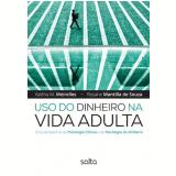 Uso Do Dinheiro Na Vida Adulta - Rosane Mantilla de Souza, Valéria M. Meirelles