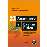 Anamnese e Exame Físico - Alba Lucia Bottura Leite De Barros