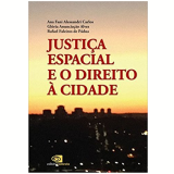 Justiça Espacial e o Direito à Cidade - Ana Fani Alessandri Carlos