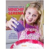 Cozinhando Com a Minichef Serena - Cristiano Lopes, Daniela Boccato