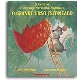 O Ratinho, o Morango Vermelho Maduro e o Grande Urso Esfomeado - Audrey Wood, Don Wood