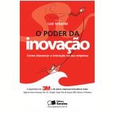 O Poder da Inovação - A Experiência da 3M e de Outras Empresas Inovadoras - Luiz Eduardo Serafim