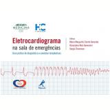 Eletrocardiograma na Sala de Emergências - Sergio Timerman, Maria Margarita Castro Gonzalez, Glaucylara Reis Geovanini