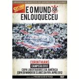 E O Mundo Enlouqueceu - Corinthians Campeão 2012 (DVD) - Time Corinthians 2012