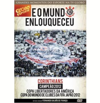 E O Mundo Enlouqueceu - Corinthians Campeão 2012 (DVD)