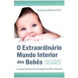 O Extraordinário Mundo Interior dos Bebês - Wendy Anne McCarty