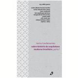 Textos fundamentais sobre historia da arquitetura moderna brasileira ? parte 1 (Ebook) - Abilio Guerra