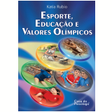 Esporte, educação e valores olímpicos (Ebook) - Katia Rubio