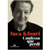 Confesso Que Perdi - Memórias - Juca Kfouri