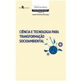 Ciência e Tecnologia Para Transformação Socioambiental (Vol. 28) - Luciana Ferreira Da Silva